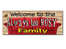 FUNNY FRONTAGE GIFT Welcome to the ALWAYS TOO BUSY Family Plaque Sign door wall