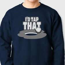 I'D TAP THAT Golf Pro Putting Humor T-shirt Funny Dads Golfing Crew Sweatshirt