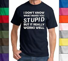 Funny T Shirt I Don't Know What Makes You Stupid But It Works Funny Mean Tee