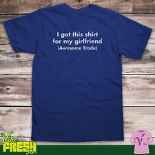 I Got This Shirt For My Girlfriend Awesome Trade Shirt - Boyfriend Tee - Funny