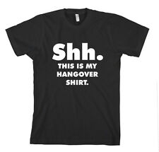SHH. THIS IS MY HANGOVER SHIRT. FUNNY Unisex Adult T-Shirt Tee Top