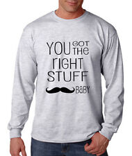 YOU GOT THE RIGHT STUFF BABY MOUSTACHE FUNNY Long Sleeve Unisex T-Shirt Tee Top