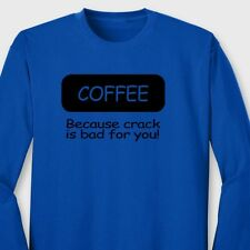 COFFEE Because Crack Is Bad For You Funny T-shirt Gag Gift Long Sleeve Tee