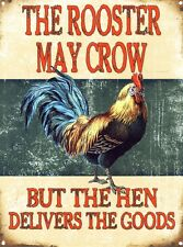 New The Rooster May Crow But The Hen Delivers The Goods Metal Tin Sign