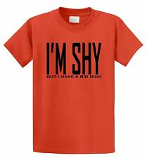 I'm Shy But I Have A Big D**k Funny T Shirt Rude Adult Humor Party Tee