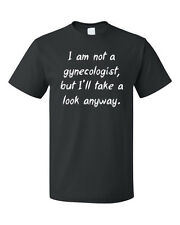 I Am Not A Gynecologist But I'Ll Take Look Anyway Cotton Unisex T-Shirt Tee Top