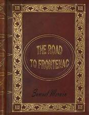 The Road to Frontenac by by Merwin, Samuel 9781530182275