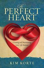 The Perfect Heart: Creating & Maintaining Love/Life Balance by Korte, Kim