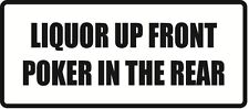 Liquor Up Front Poker In The Rear -Vinyl Decal Sticker