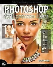 Photoshop for Lightroom Users Scott Kelby
