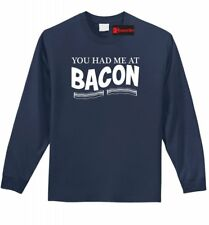 You Had Me At Bacon Funny Long Sleeve T Shirt Bacon Lover Food Party Gift Tee Z1