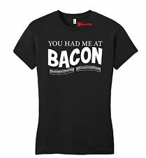 You Had Me At Bacon Funny Juniors T Shirt Bacon Lover Food Party Gift Fitted Tee