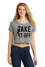 Take It Off Ladies Crop Top Shirt Funny Pool Party Sexual Humor Adult Bra Sex Z7