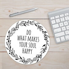 "Do What Makes Your Soul Happy Mouse Pad 8"" Round or 9.25"" x 7.75"" Rectangular"