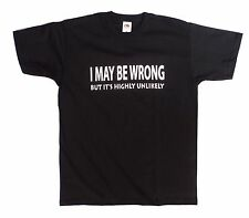 I MAY BE WRONG But It's Highly Unlikely Funny T Shirt