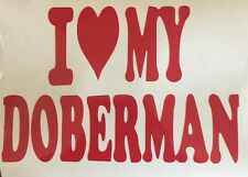 "I Love My Doberman Vinyl Window Decal Sticker 6"" Choose Your Color"