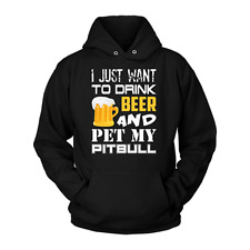 Pitbull Hoodie - I Just Want To Drink Beer and Pet My Pitbull | Pit bull Hoodie