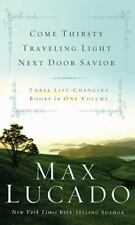 Come Thirsty, Traveling Light, Next Door Savior 3-in-1 Book by Max Lucado