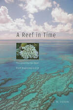 Reef in Time: The Great Barrier Reef from Beginning to End by J.E.N. Veron (Pa