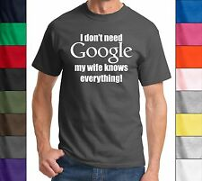 I Don't Need Google, My Wife Knows Everything-Funny Marriage T-Shirt Husband Tee