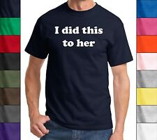 I Did This To Her - Funny Husband Pregnant Tee Shirt Gag Gift Novelty T-Shirt