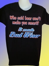 NEW FUNNY T-SHIRT - Who said beer wont make you smart? It made Bud Wiser! PLUS