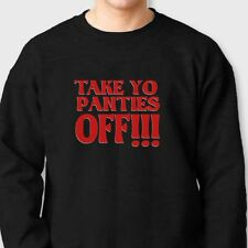 TAKE YO PANTIES OFF Rude Funny Sex T-shirt This Is The End Crew Neck Sweatshirt