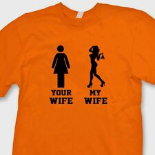 YOUR WIFE MY WIFE Funny Sexy T-shirt Stripper Husband Gag Gift Tee Shirt