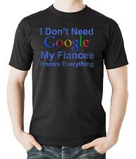 I Don't Need Google My Fiancee Knows Everything T-Shirt Funny Google Tee Shirt