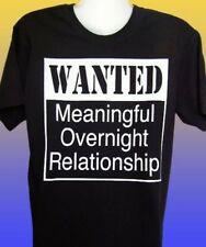 NEW FUNNY T-SHIRT - WANTED Meaningful Overnight Relationship!