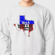 HAVE A WILLIE NICE DAY Funny Tee Willie Nelson Texas Patriotic Crew Sweatshirt