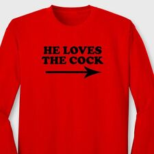 HE LOVES THE COCK Funny Offensive Gag Gift T-shirt Rude Humor Long Sleeve Tee