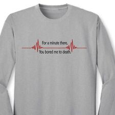 For A Minute There You Bored Me to Death Funny T-shirt Flat Line Long Sleeve Tee