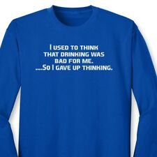 Used To Think Drinking Was Bad...Funny T-shirt Beer Humor Party Long Sleeve Tee