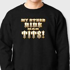 MY OTHER RIDE HAS TITS Rude Biker Funny T-shirt Motorcycle Crew Sweatshirt
