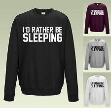 I'D RATHER BE SLEEPING SWEATSHIRT JH030 - FUNNY SLOGAN SWEATER STUDENT JUMPER