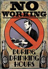 No Working During Drinking Hours Tin Sign 30.5x40.7cm