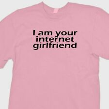 I Am Your Internet Girlfriend Funny Nerd T-shirt Online Humor Gag Gift Tee Shirt