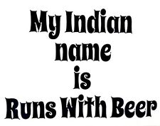 My Indian Name is Runs With Beer Car Truck Window Vinyl Decal Sticker 12 Colors