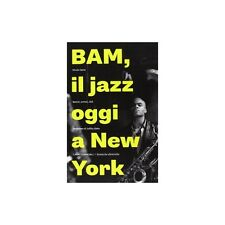 BAM! IL JAZZ OGGI A NEW YORK. BATTITI, ARTISTI, CLUB 9788896989470 NICOLA GAETA
