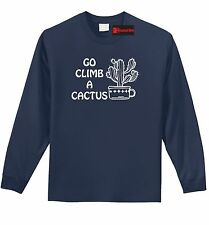 Go Climb A Cactus Funny L/S T Shirt Rude Humor Mean Offensive F Off Gift Tee Z1