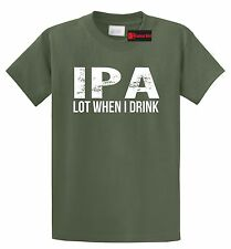 IPA Lot When I Drink Funny T Shirt Alcohol Beer College Party Gift Tee Shirt