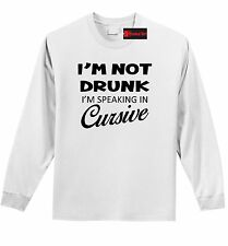 I'm Not Drunk Speaking Cursive Funny L/S T Shirt Alcohol Beer Party Gift Tee Z1