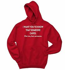 I Want You To Know Someone Cares Not Me Funny Sweatshirt Rude Gift Hoodie