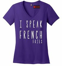 I Speak French Fries Funny Ladies V-Neck T Shirt Food Lover Party Gift Tee Z5