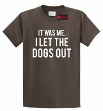 It Was Me I Let Dogs Out Funny T Shirt Funny Animal Puppy Music Song Tee S-5XL