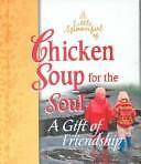 Little Spoonful of Chicken Soup for the Soul: A Gift of Friendship