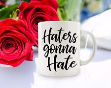 Motivational mug Funny coffee mug Funny cup Quote cup Haters gonna hate mugs cup