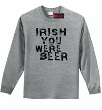 Irish You Were Beer Funny LS T Shirt St Pattys Day Party Alcohol Tee Shirt Z1
