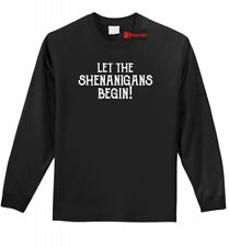 Let The Shenanigans Begin Long Sleeve T Shirt Funny St Pattys Party Tee Shirt Z1